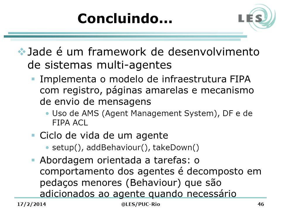 Concluindo... Jade é um framework de desenvolvimento de sistemas multi-agentes Implementa o modelo de infraestrutura FIPA com registro, páginas amarel