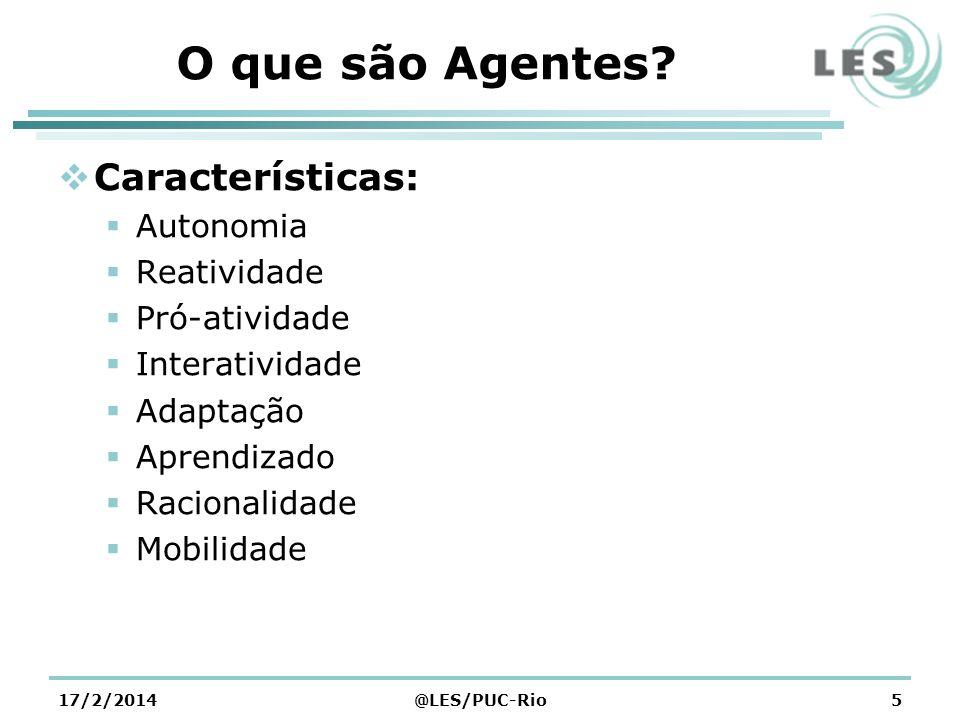 O que são Agentes? Características: Autonomia Reatividade Pró-atividade Interatividade Adaptação Aprendizado Racionalidade Mobilidade 17/2/2014@LES/PU