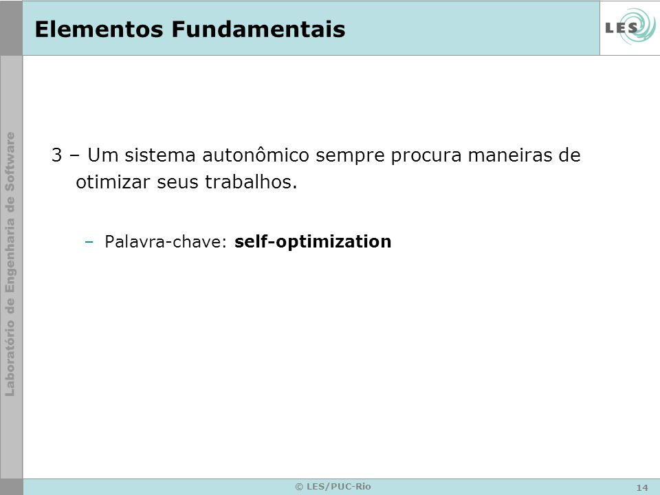 14 © LES/PUC-Rio Elementos Fundamentais 3 – Um sistema autonômico sempre procura maneiras de otimizar seus trabalhos.