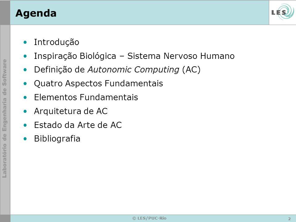 2 © LES/PUC-Rio Agenda Introdução Inspiração Biológica – Sistema Nervoso Humano Definição de Autonomic Computing (AC) Quatro Aspectos Fundamentais Elementos Fundamentais Arquitetura de AC Estado da Arte de AC Bibliografia
