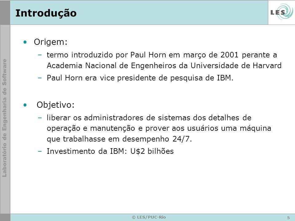 5 © LES/PUC-Rio Introdução Origem: –termo introduzido por Paul Horn em março de 2001 perante a Academia Nacional de Engenheiros da Universidade de Harvard –Paul Horn era vice presidente de pesquisa de IBM.