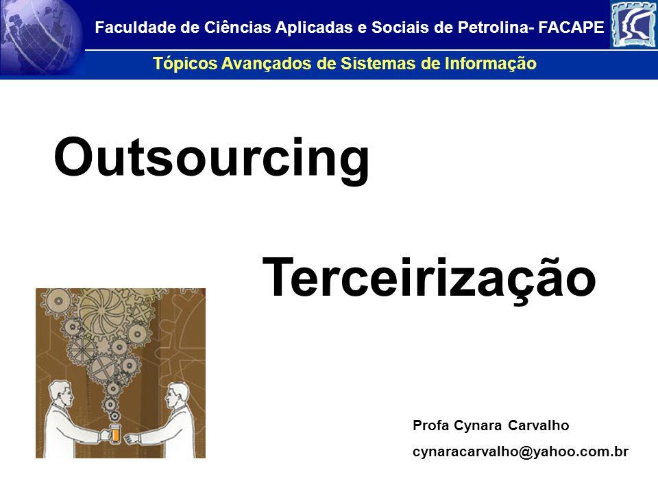 Outsourcing Tópicos Avançados de Sistemas de Informação Faculdade de Ciências Aplicadas e Sociais de Petrolina- FACAPE Profa Cynara Carvalho cynaracar