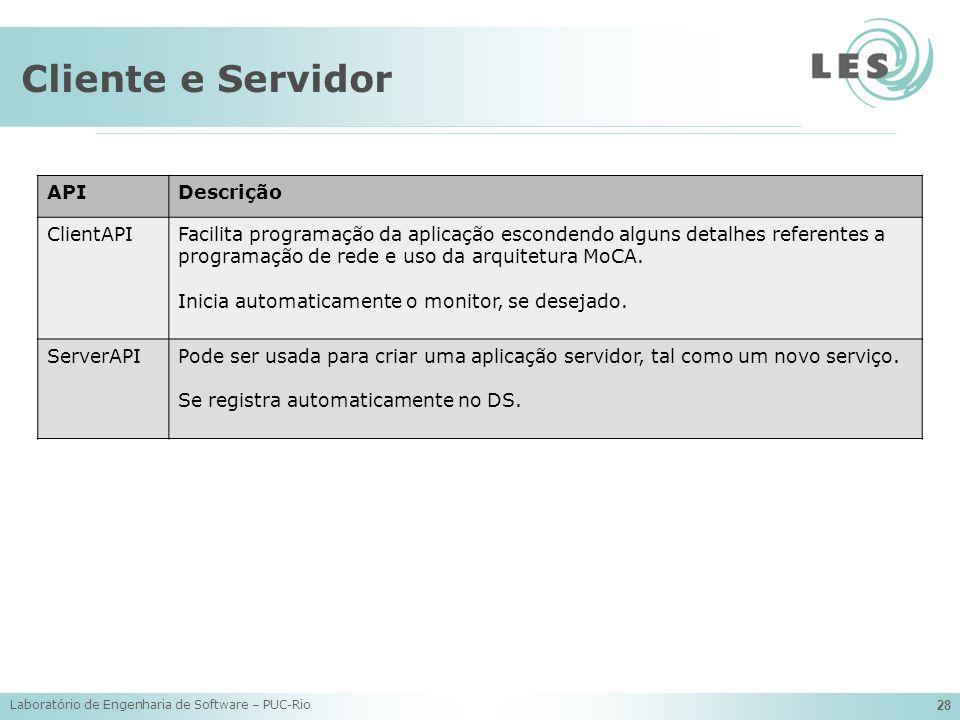 Laboratório de Engenharia de Software – PUC-Rio 28 Cliente e Servidor APIDescrição ClientAPIFacilita programação da aplicação escondendo alguns detalh
