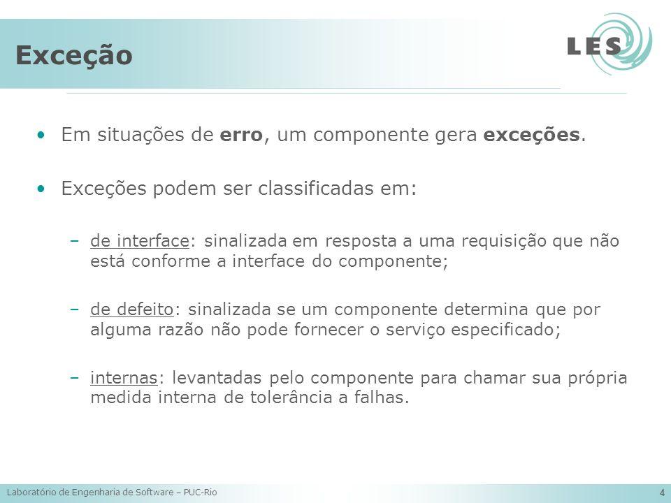 Laboratório de Engenharia de Software – PUC-Rio 4 Exceção Em situações de erro, um componente gera exceções. Exceções podem ser classificadas em: –de
