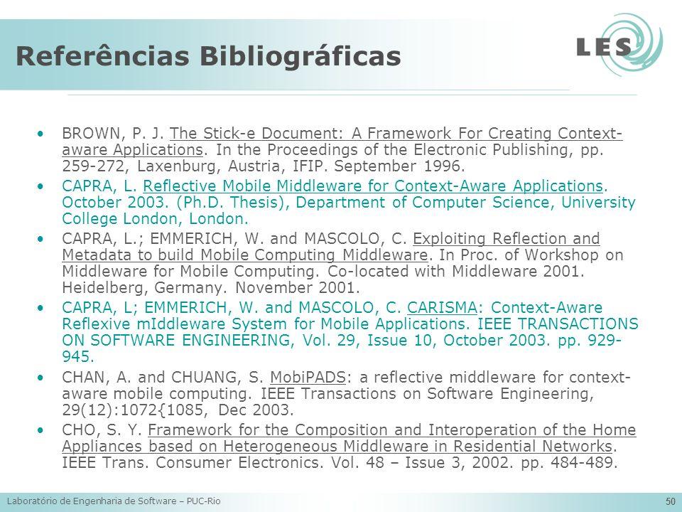 Laboratório de Engenharia de Software – PUC-Rio 50 Referências Bibliográficas BROWN, P. J. The Stick-e Document: A Framework For Creating Context- awa
