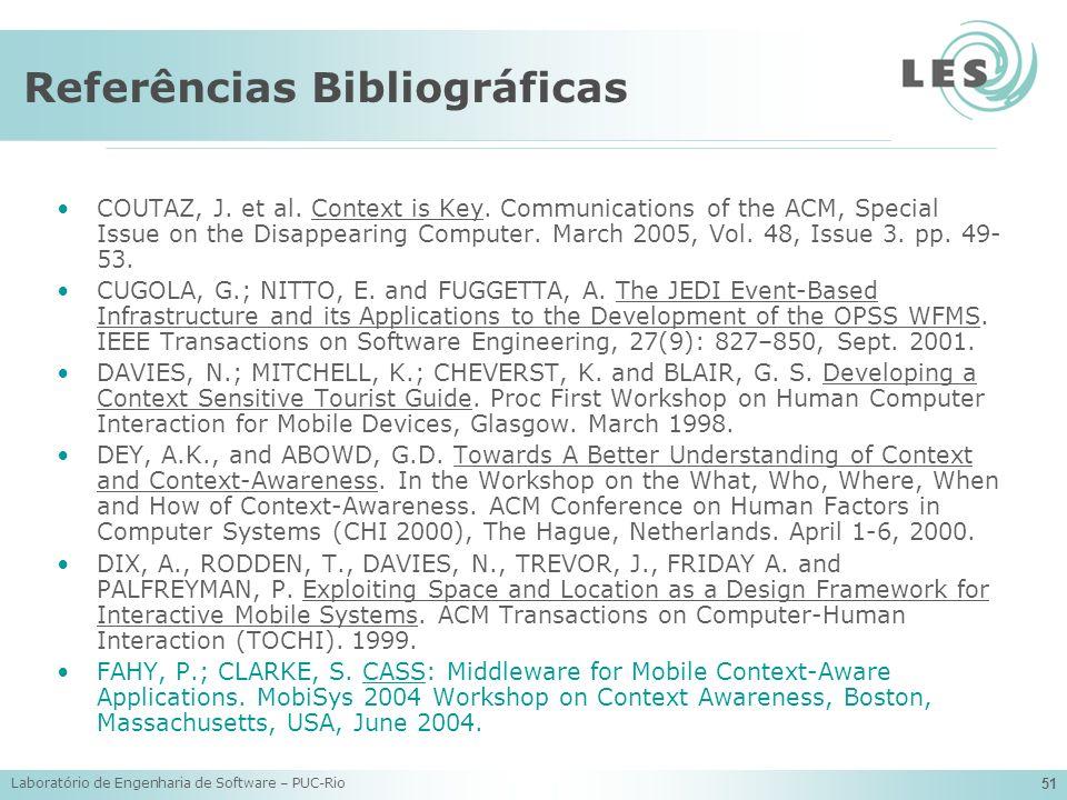 Laboratório de Engenharia de Software – PUC-Rio 51 Referências Bibliográficas COUTAZ, J. et al. Context is Key. Communications of the ACM, Special Iss