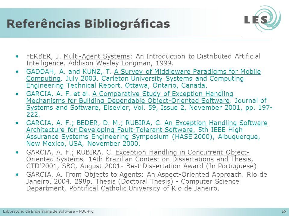 Laboratório de Engenharia de Software – PUC-Rio 52 Referências Bibliográficas FERBER, J. Multi-Agent Systems: An Introduction to Distributed Artificia