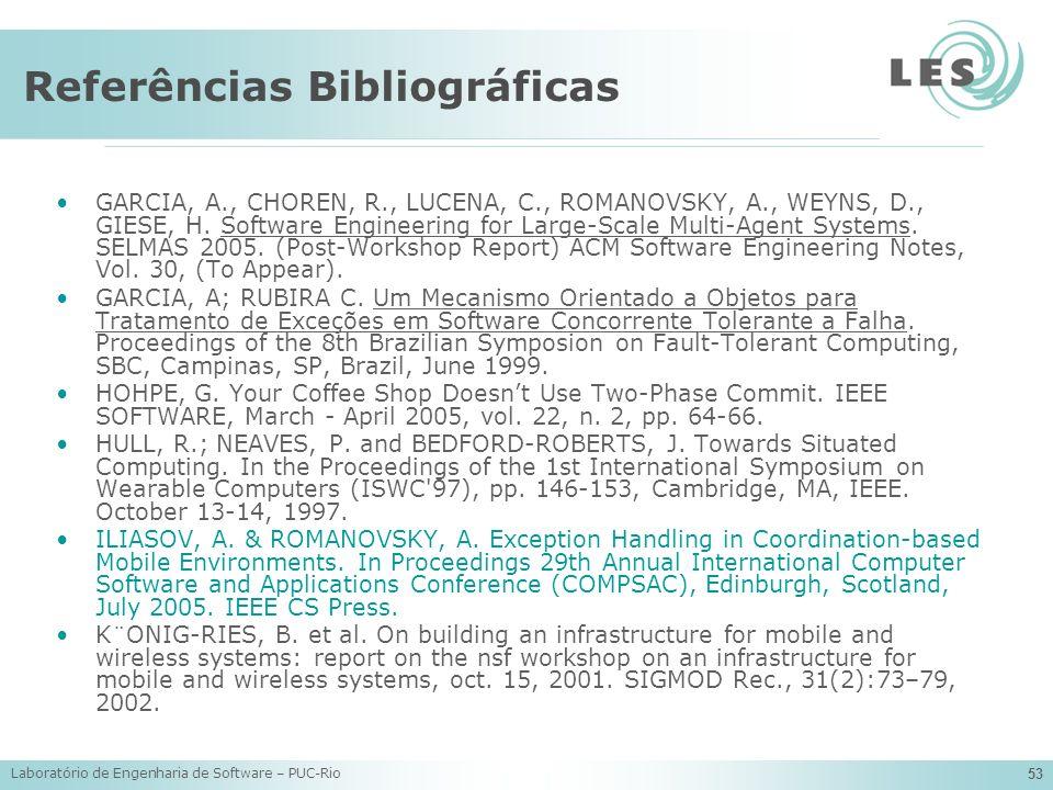 Laboratório de Engenharia de Software – PUC-Rio 53 Referências Bibliográficas GARCIA, A., CHOREN, R., LUCENA, C., ROMANOVSKY, A., WEYNS, D., GIESE, H.