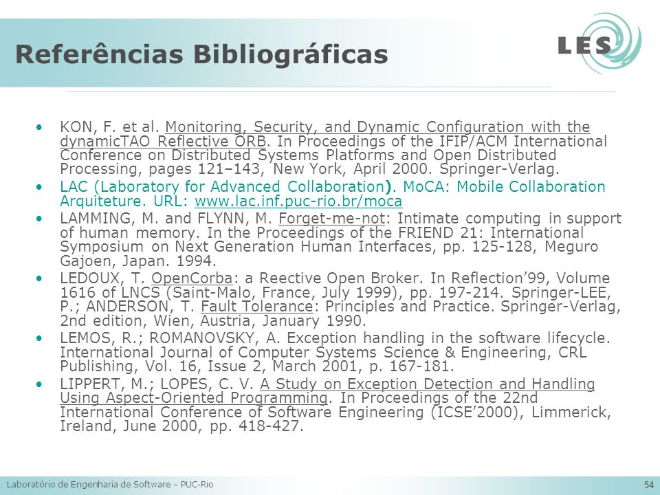 Laboratório de Engenharia de Software – PUC-Rio 54 Referências Bibliográficas KON, F. et al. Monitoring, Security, and Dynamic Configuration with the