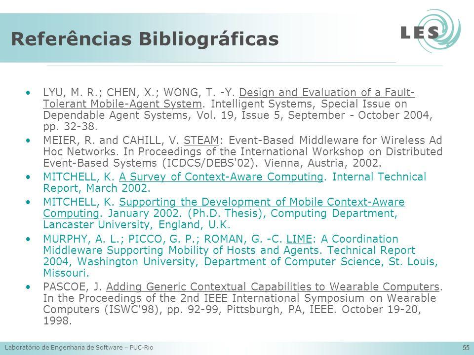 Laboratório de Engenharia de Software – PUC-Rio 55 Referências Bibliográficas LYU, M. R.; CHEN, X.; WONG, T. -Y. Design and Evaluation of a Fault- Tol