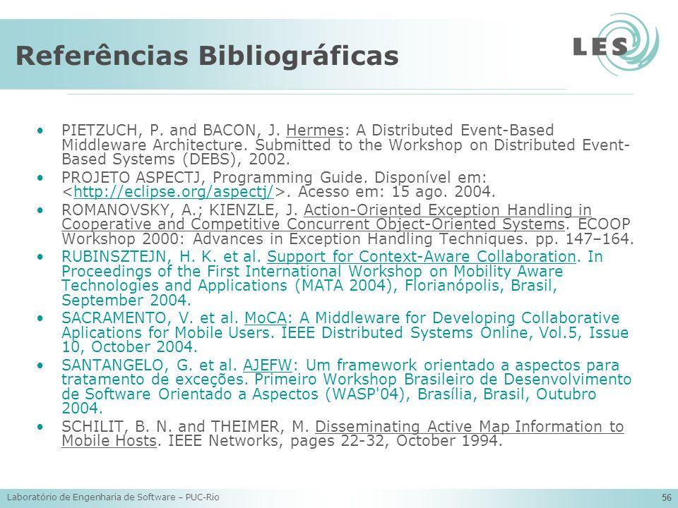 Laboratório de Engenharia de Software – PUC-Rio 56 Referências Bibliográficas PIETZUCH, P. and BACON, J. Hermes: A Distributed Event-Based Middleware