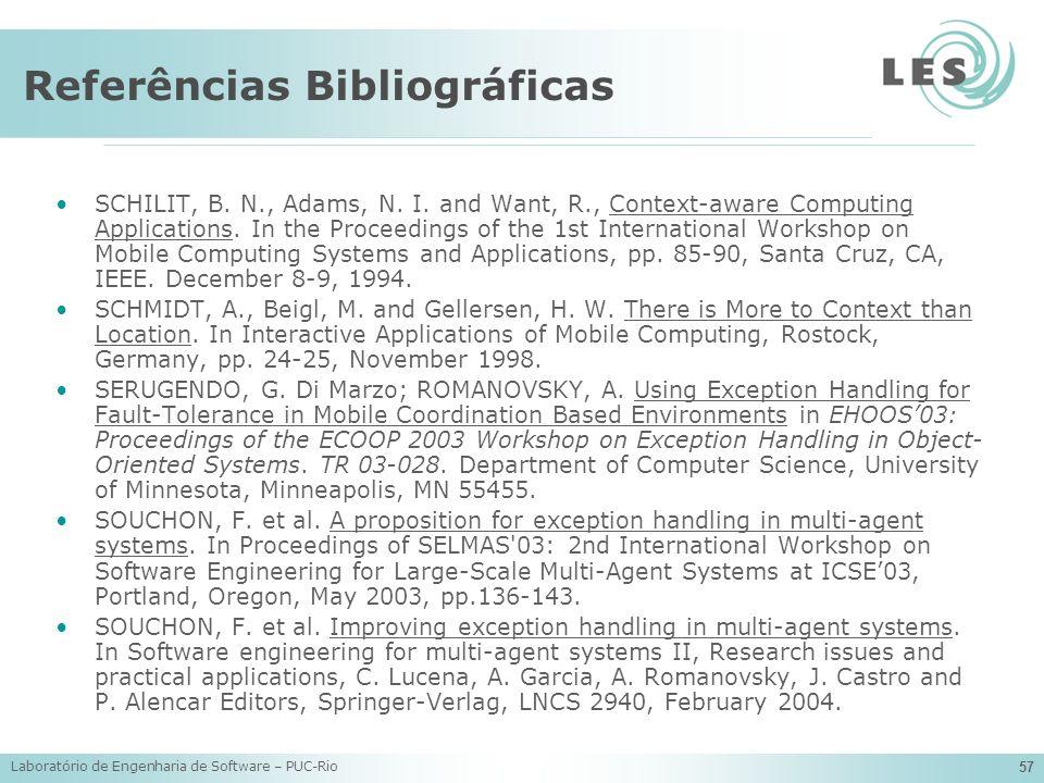 Laboratório de Engenharia de Software – PUC-Rio 57 Referências Bibliográficas SCHILIT, B. N., Adams, N. I. and Want, R., Context-aware Computing Appli