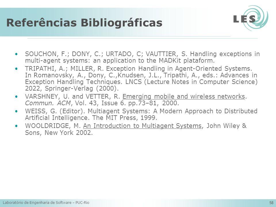 Laboratório de Engenharia de Software – PUC-Rio 58 Referências Bibliográficas SOUCHON, F.; DONY, C.; URTADO, C; VAUTTIER, S. Handling exceptions in mu