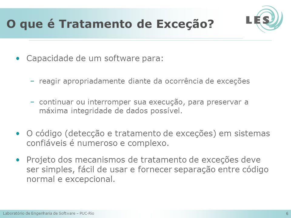 Laboratório de Engenharia de Software – PUC-Rio 6 O que é Tratamento de Exceção? Capacidade de um software para: –reagir apropriadamente diante da oco