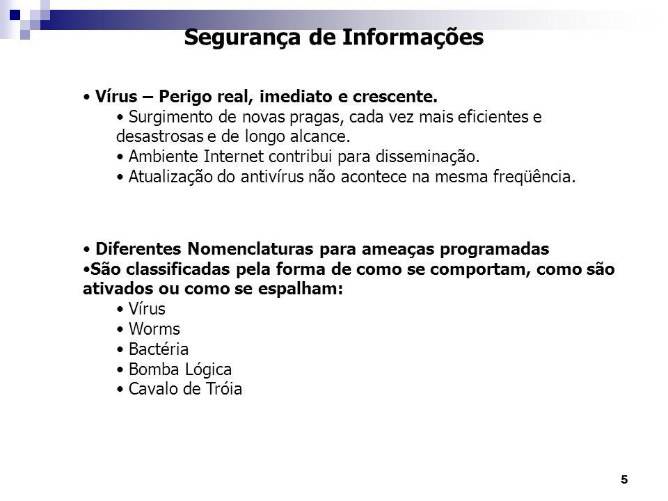 5 Segurança de Informações Vírus – Perigo real, imediato e crescente. Surgimento de novas pragas, cada vez mais eficientes e desastrosas e de longo al