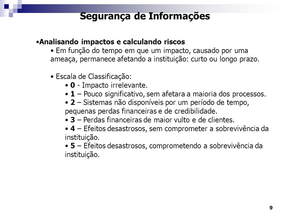 9 Segurança de Informações Analisando impactos e calculando riscos Em função do tempo em que um impacto, causado por uma ameaça, permanece afetando a