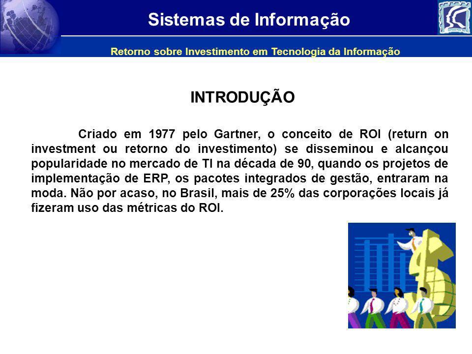 Sistemas de Informação Criado em 1977 pelo Gartner, o conceito de ROI (return on investment ou retorno do investimento) se disseminou e alcançou popul