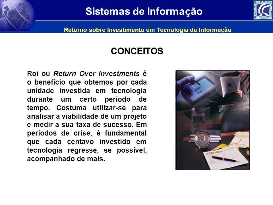 Sistemas de Informação Roi ou Return Over Investments é o benefício que obtemos por cada unidade investida em tecnologia durante um certo período de t