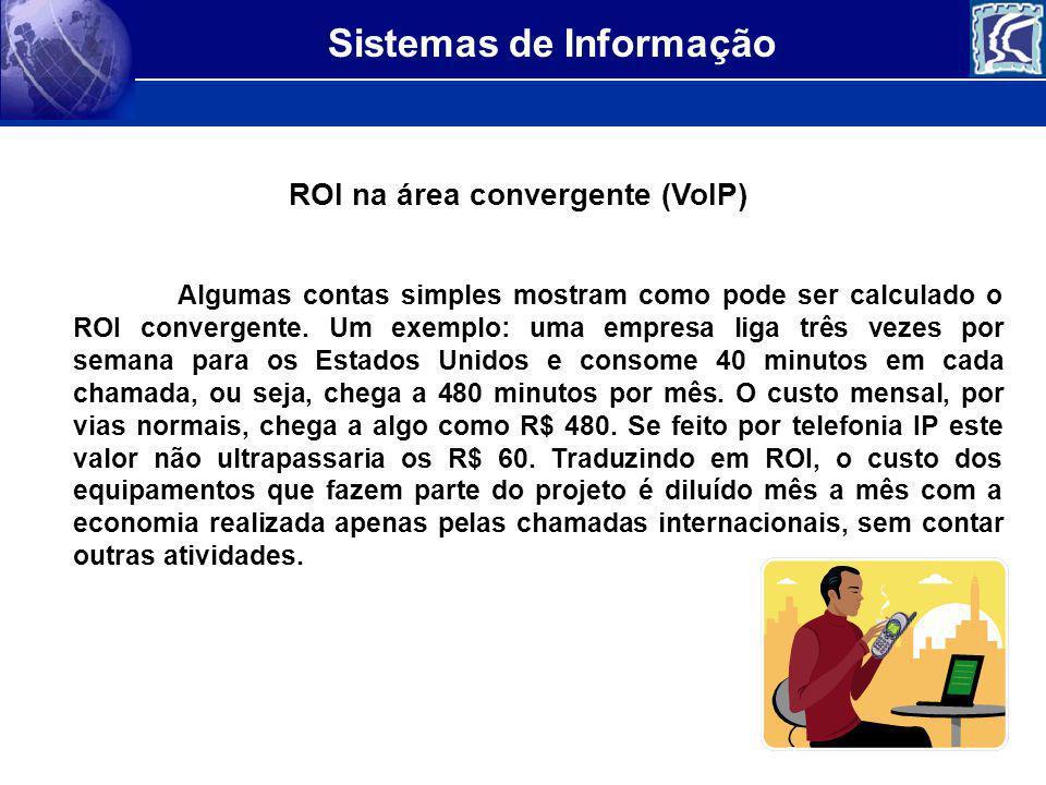 Sistemas de Informação Algumas contas simples mostram como pode ser calculado o ROI convergente. Um exemplo: uma empresa liga três vezes por semana pa