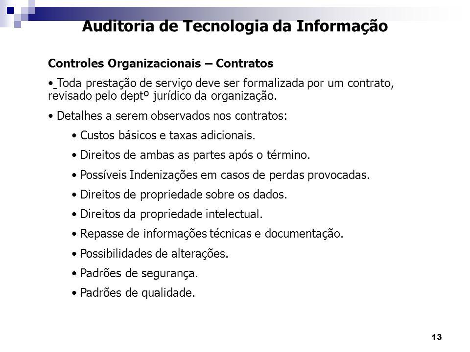 13 Auditoria de Tecnologia da Informação Controles Organizacionais – Contratos Toda prestação de serviço deve ser formalizada por um contrato, revisad