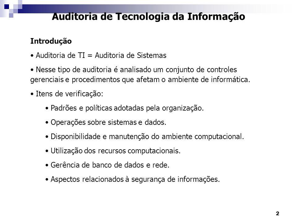 2 Auditoria de Tecnologia da Informação Introdução Auditoria de TI = Auditoria de Sistemas Nesse tipo de auditoria é analisado um conjunto de controle