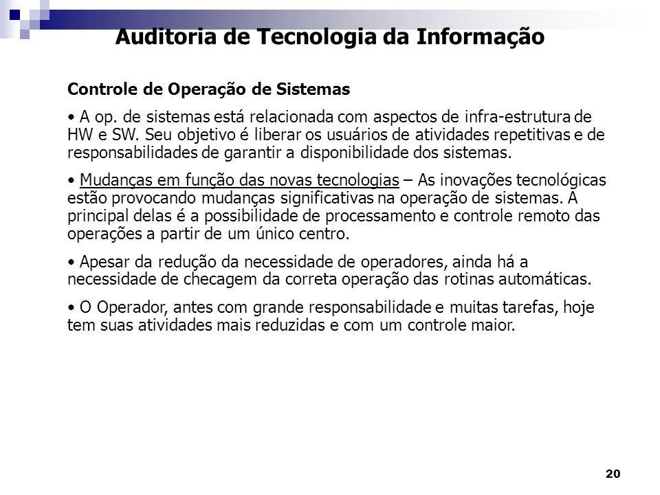20 Auditoria de Tecnologia da Informação Controle de Operação de Sistemas A op. de sistemas está relacionada com aspectos de infra-estrutura de HW e S