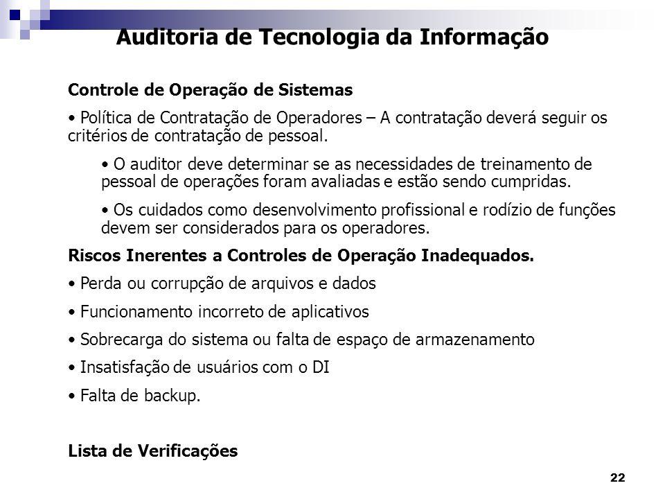 22 Auditoria de Tecnologia da Informação Controle de Operação de Sistemas Política de Contratação de Operadores – A contratação deverá seguir os crité
