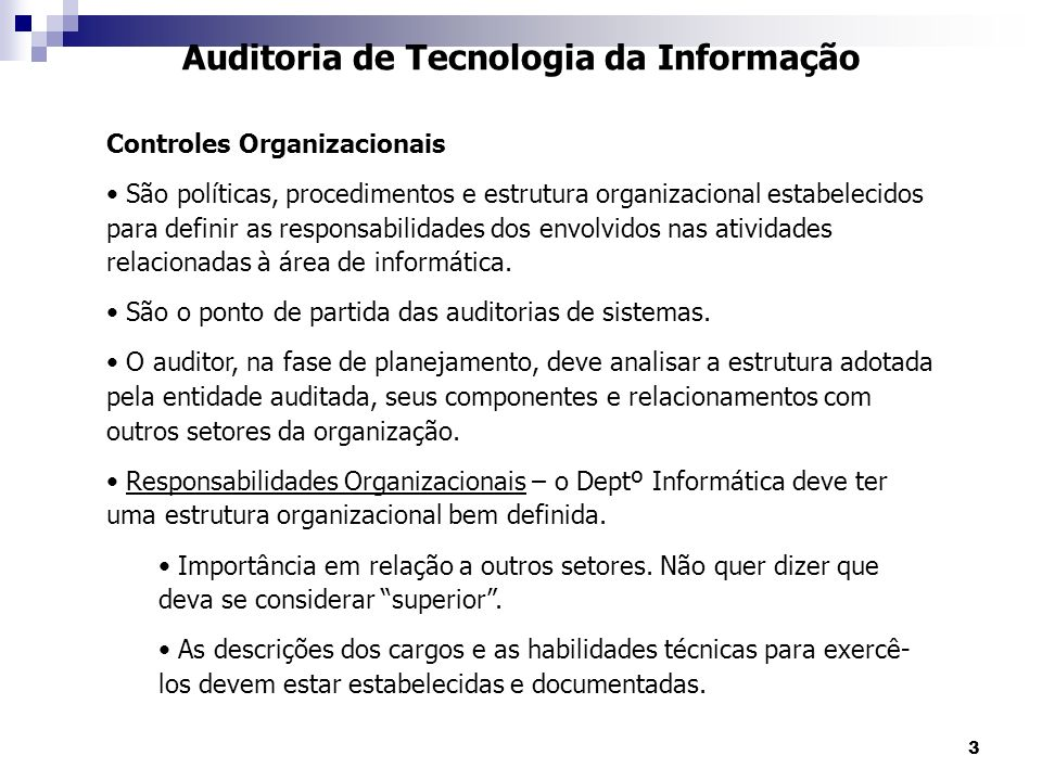 3 Auditoria de Tecnologia da Informação Controles Organizacionais São políticas, procedimentos e estrutura organizacional estabelecidos para definir a