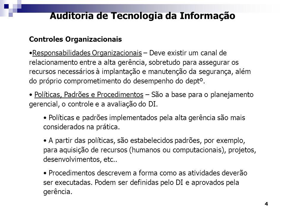 4 Auditoria de Tecnologia da Informação Controles Organizacionais Responsabilidades Organizacionais – Deve existir um canal de relacionamento entre a