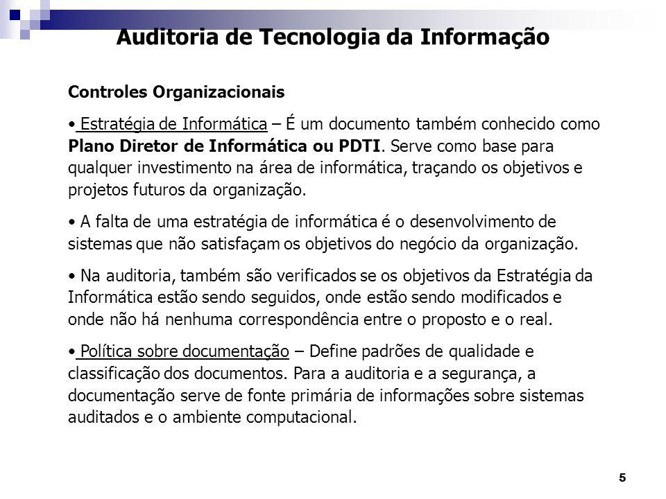 5 Auditoria de Tecnologia da Informação Controles Organizacionais Estratégia de Informática – É um documento também conhecido como Plano Diretor de In