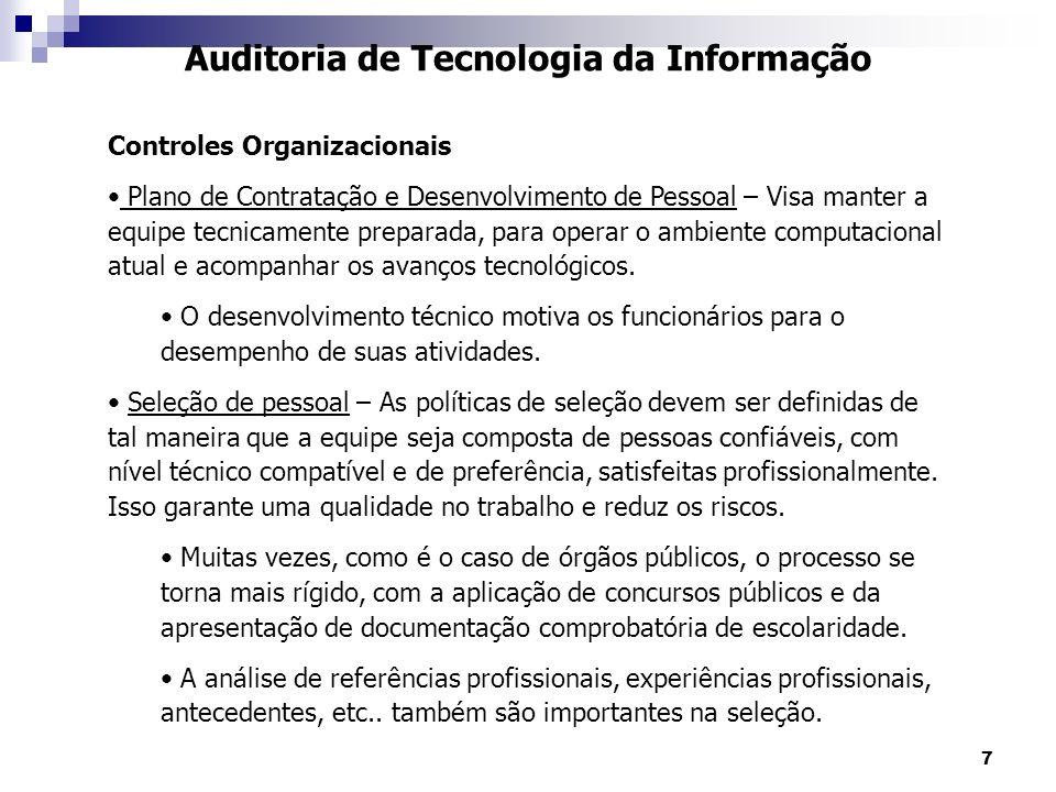 7 Auditoria de Tecnologia da Informação Controles Organizacionais Plano de Contratação e Desenvolvimento de Pessoal – Visa manter a equipe tecnicament