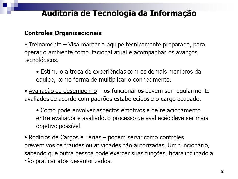 8 Auditoria de Tecnologia da Informação Controles Organizacionais Treinamento – Visa manter a equipe tecnicamente preparada, para operar o ambiente co