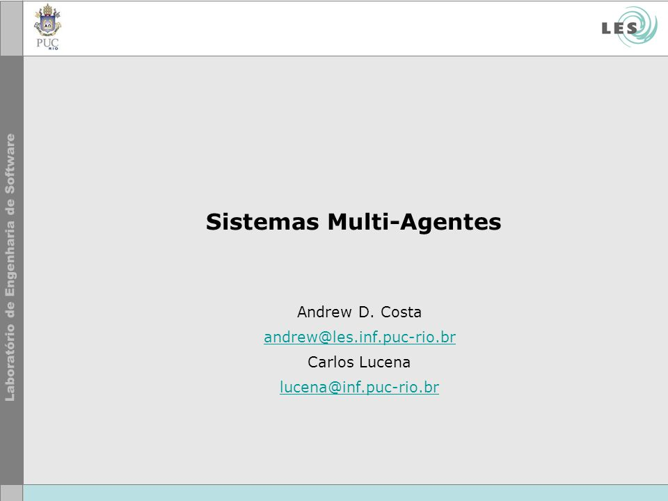 Sistemas Multi-Agentes Andrew D. Costa andrew@les.inf.puc-rio.br Carlos Lucena lucena@inf.puc-rio.br