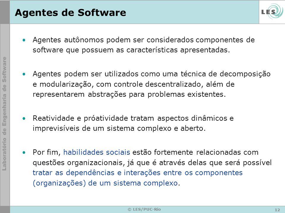 12 © LES/PUC-Rio Agentes de Software Agentes autônomos podem ser considerados componentes de software que possuem as características apresentadas. Age