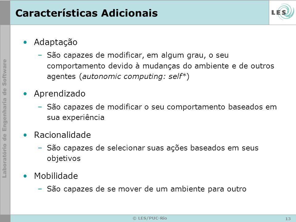 13 © LES/PUC-Rio Características Adicionais Adaptação –São capazes de modificar, em algum grau, o seu comportamento devido à mudanças do ambiente e de