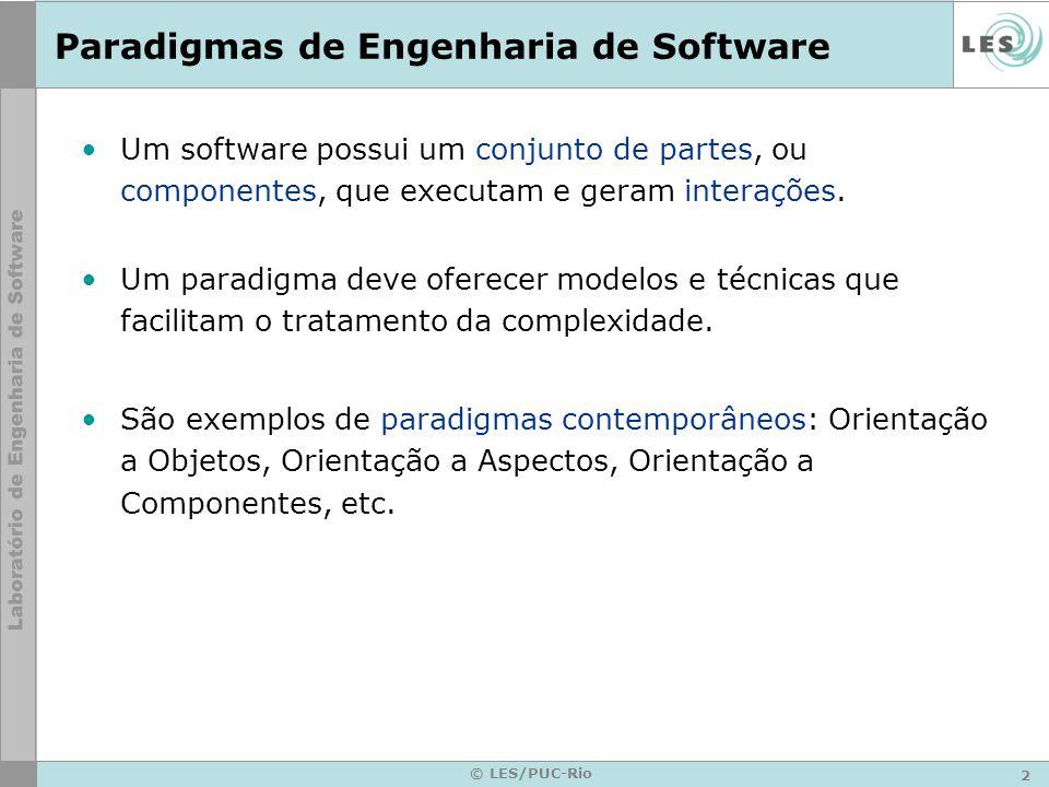 2 © LES/PUC-Rio Paradigmas de Engenharia de Software Um software possui um conjunto de partes, ou componentes, que executam e geram interações. Um par