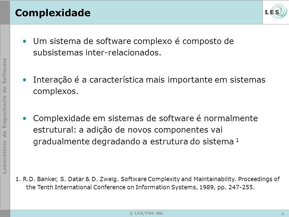 3 © LES/PUC-Rio Complexidade Um sistema de software complexo é composto de subsistemas inter-relacionados. Interação é a característica mais important