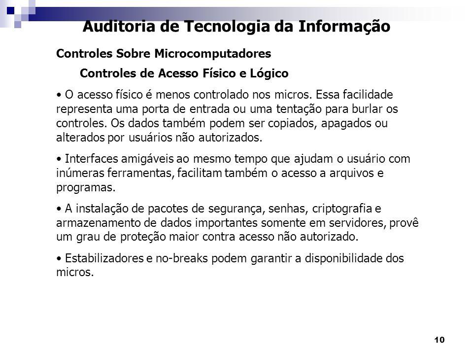 10 Auditoria de Tecnologia da Informação Controles Sobre Microcomputadores Controles de Acesso Físico e Lógico O acesso físico é menos controlado nos micros.