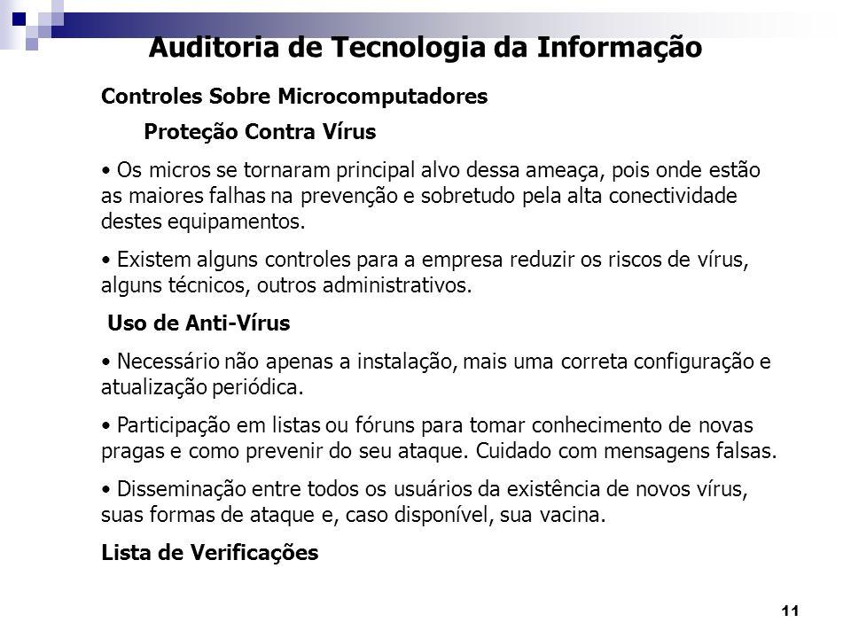 11 Auditoria de Tecnologia da Informação Controles Sobre Microcomputadores Proteção Contra Vírus Os micros se tornaram principal alvo dessa ameaça, po