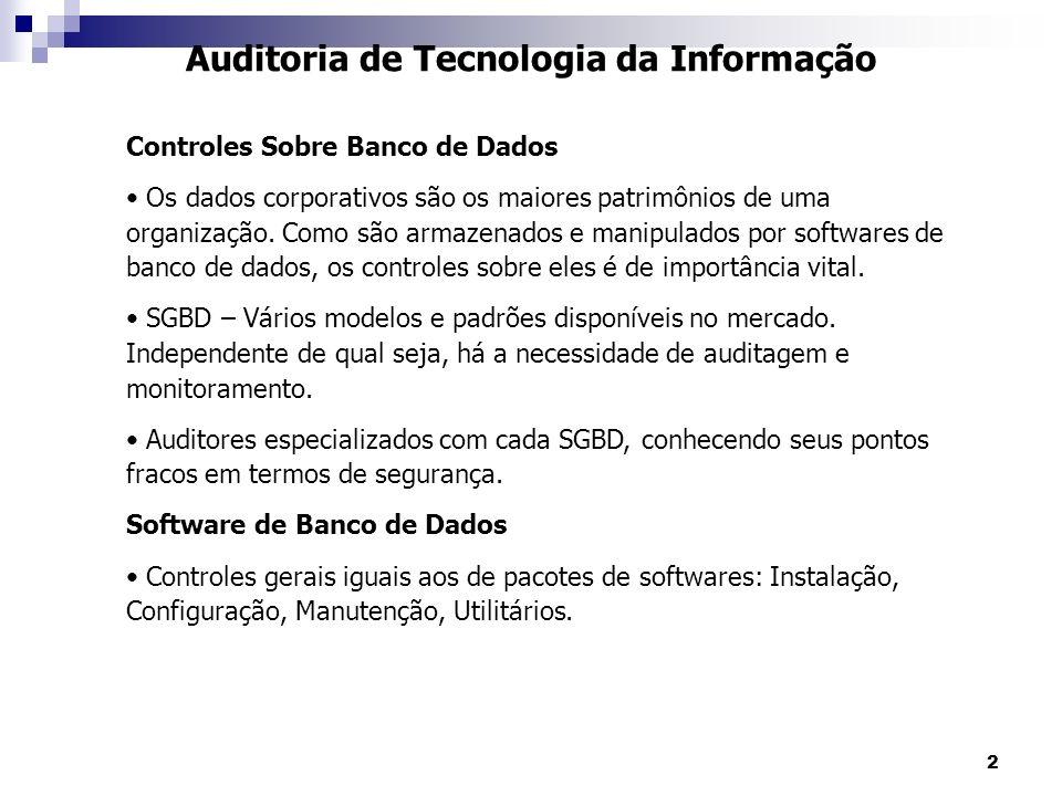 2 Auditoria de Tecnologia da Informação Controles Sobre Banco de Dados Os dados corporativos são os maiores patrimônios de uma organização. Como são a