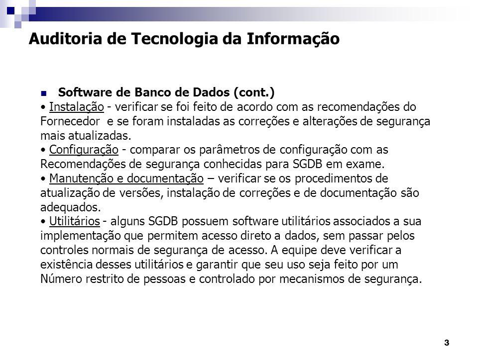 3 Auditoria de Tecnologia da Informação Software de Banco de Dados (cont.) Instalação - verificar se foi feito de acordo com as recomendações do Fornecedor e se foram instaladas as correções e alterações de segurança mais atualizadas.