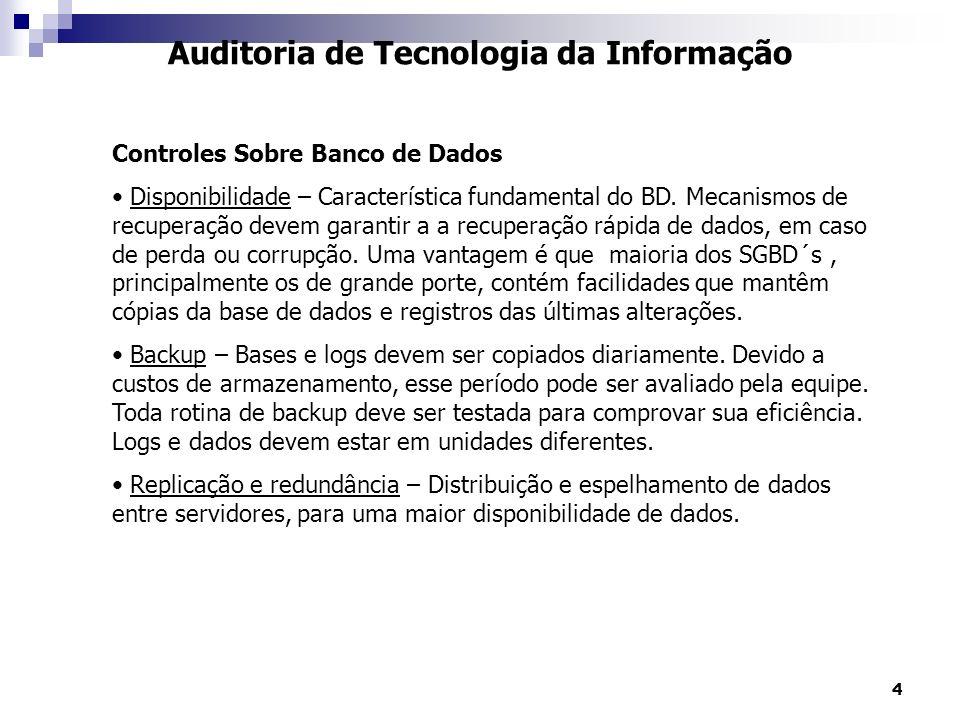 4 Auditoria de Tecnologia da Informação Controles Sobre Banco de Dados Disponibilidade – Característica fundamental do BD. Mecanismos de recuperação d