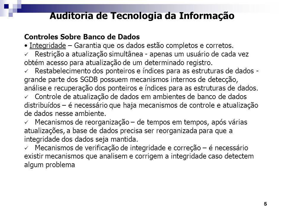 5 Controles Sobre Banco de Dados Integridade – Garantia que os dados estão completos e corretos. Restrição a atualização simultânea - apenas um usuári