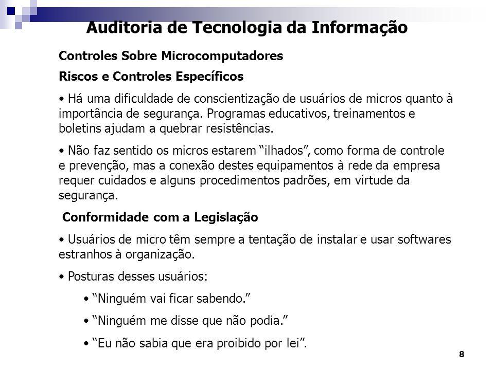 8 Auditoria de Tecnologia da Informação Controles Sobre Microcomputadores Riscos e Controles Específicos Há uma dificuldade de conscientização de usuários de micros quanto à importância de segurança.