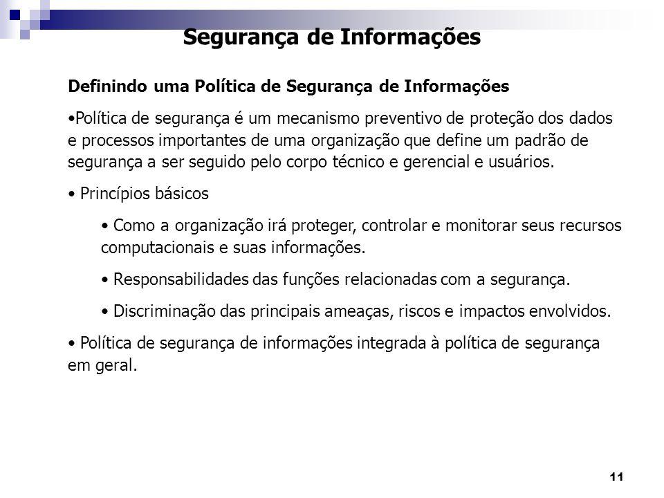 11 Segurança de Informações Definindo uma Política de Segurança de Informações Política de segurança é um mecanismo preventivo de proteção dos dados e