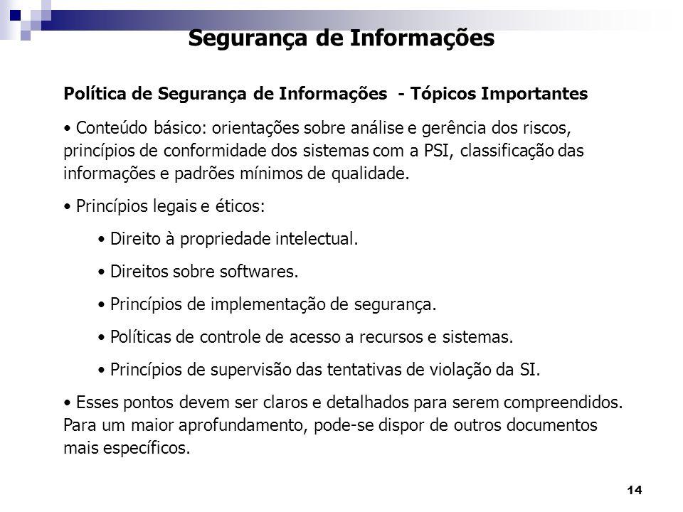 14 Segurança de Informações Política de Segurança de Informações - Tópicos Importantes Conteúdo básico: orientações sobre análise e gerência dos risco