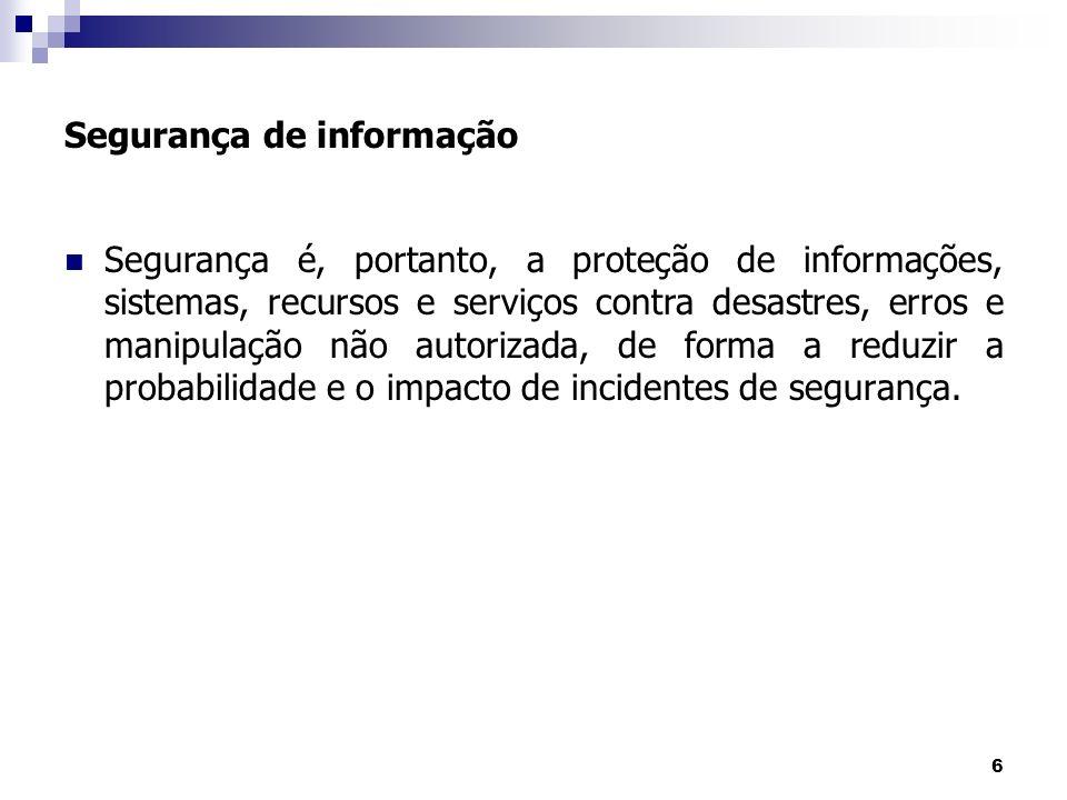 7 Segurança de Informações Política de Segurança Informações têm que estar disponíveis no momento e no local estabelecido, têm que ser confiáveis, corretas e mantidas fora do alcance de pessoas não autorizadas.