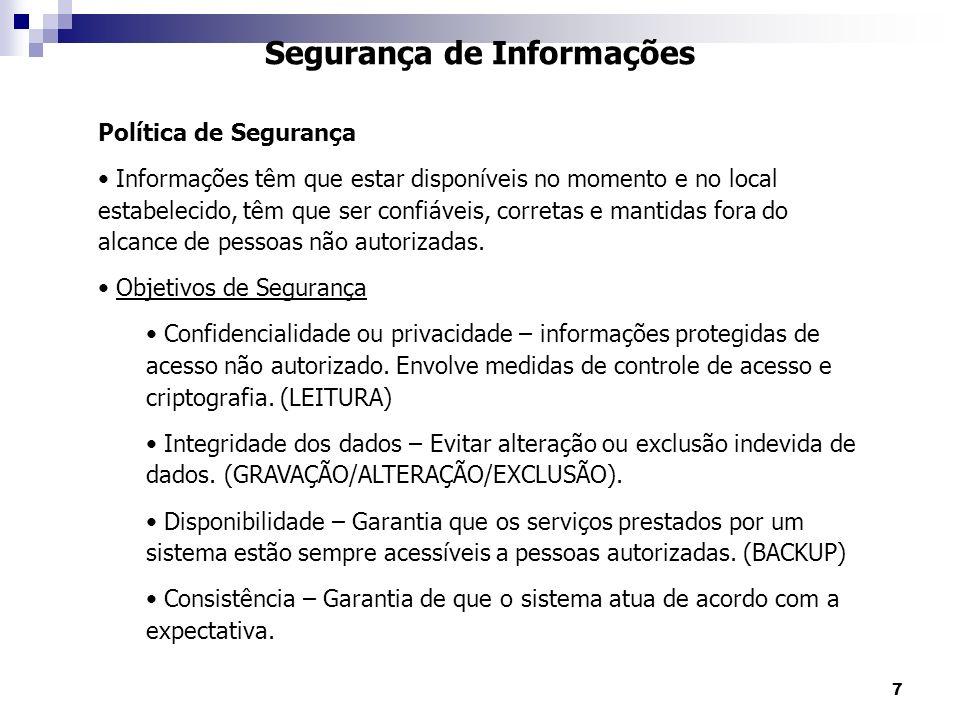 8 Segurança de Informações Política de Segurança Objetivos de Segurança Isolamento ou uso legítimo – Regular o acesso ao sistema.