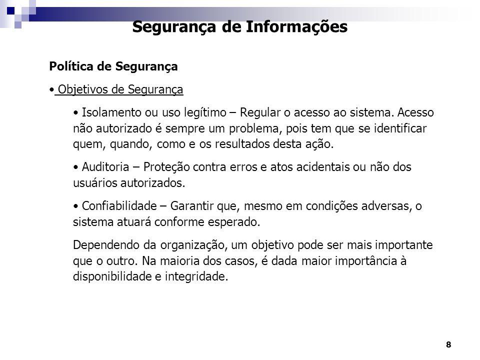 8 Segurança de Informações Política de Segurança Objetivos de Segurança Isolamento ou uso legítimo – Regular o acesso ao sistema. Acesso não autorizad