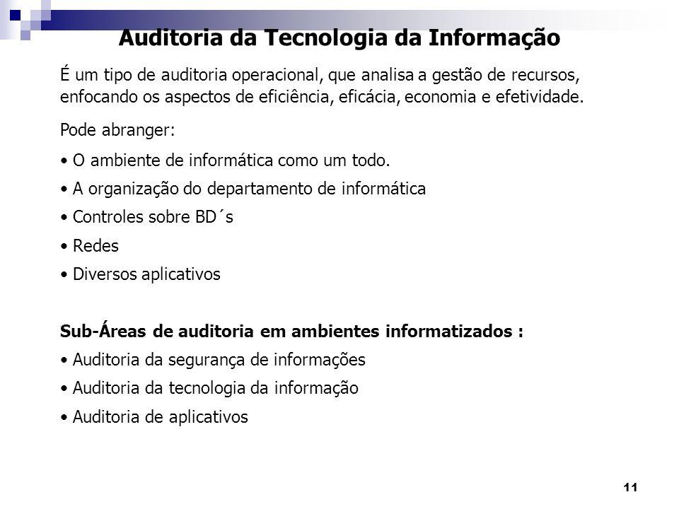 11 Auditoria da Tecnologia da Informação É um tipo de auditoria operacional, que analisa a gestão de recursos, enfocando os aspectos de eficiência, ef